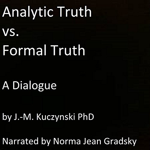Analytic Truth vs. Formal Truth: A Dialogue cover art
