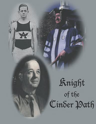 Knight of the Cinder Path: The Story Of Alabama's Great Distance Runner George Irons Captain, Alabama Distance Team in the 1920's