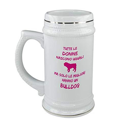Boccale da Birra Compleanno - Tutte Le Donne Nascono Uguali ma Solo Le Migliori Hanno Un Bulldog - Dog - Love - Evento - Idea Regalo