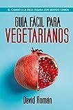 Guía fácil para Vegetarianos: El camino a la dieta vegana con sentido común (Salud y bienestar)