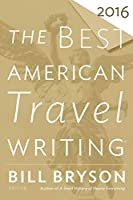 The Best American Travel Writing 2016 (The Best American Series ®)