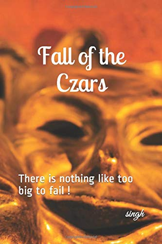 Fall of the Czars: There is nothing like too big to fail !