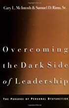 Overcoming the Dark Side of Leadership: The Paradox of Personal Dysfunction