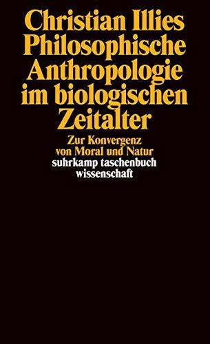 Philosophische Anthropologie im biologischen Zeitalter: Zur Konvergenz von Moral und Natur (suhrkamp taschenbuch wissenschaft)