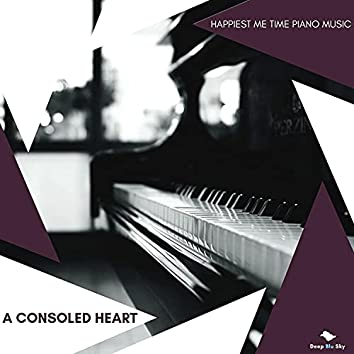 A Consoled Heart - Happiest Me Time Piano Music