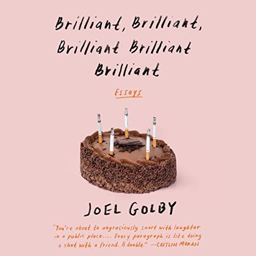 Brilliant, Brilliant, Brilliant Brilliant Brilliant Audiobook By Joel Golby cover art