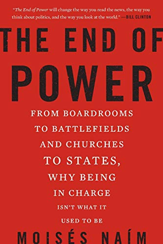 The End of Power: From Boardrooms to Battlefields and Churches to States, Why Being In Charge Isn't What It Used to Be (Basic Books)