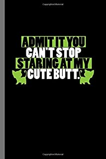 Admit it you can't stop Staring at my cute butt: For Cats Animal Lovers Cute Animal Composition Book Smiley Sayings Funny Vet Tech Veterinarian ... Gift (6