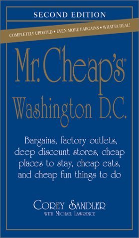 Mr. Cheap's Washington, D.C.: Bargains, Factory Outlets, Deep Discount Stores, Cheap Places to Stay, Cheap Eats, and Cheap Fun Things to Do (Mr. Cheap's Series) by Corey Sandler (2002-09-04)