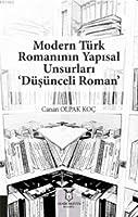 Modern Türk Romaninin Yapisal Unsurlari 'Düsünceli Roman'