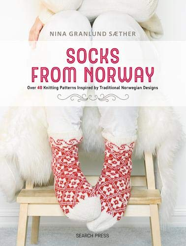 Granlund Sæther, N: Socks from Norway: Over 40 Knitting Patterns Inspired by Traditional Norwegian Designs