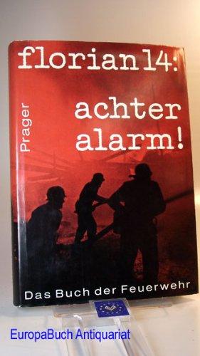 Florian 14 Achter Alarm; das Buch der Feuerwehr