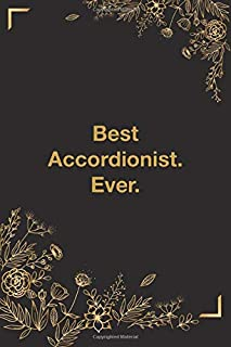 Best Accordionist. Ever: Cute Line Journal, Diary, Notebook For Motive, Motivating force, Incentive, Inspiration, Enthusiasm, Incitement, Motivational People.