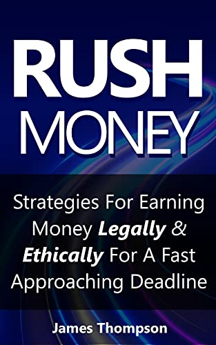 Couverture du livre Rush Money: Strategies For Earning Money Legally & Ethically For A Fast Approaching Deadline (English Edition)