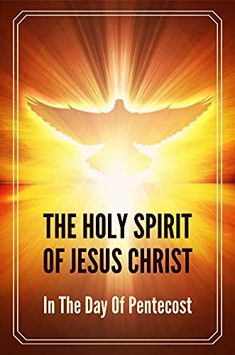 The Holy Spirit Of Jesus Christ: In The Day Of Pentecost: Jesus Holy Spirit Verse (English Edition)