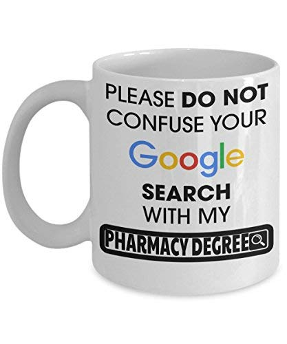 Funny Pharmacist Gifts For Women Or Men - Pharmacist Retirement Gift Idea - Funny Pharmacist Mug - Please Do Not Confuse Your Google Search With My Pharmacy Degree - pharmacy graduation gifts 11 OZ