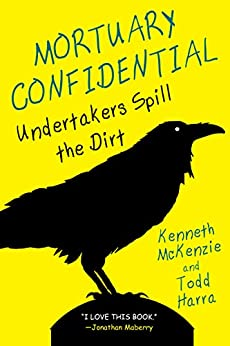 Mortuary Confidential:: Undertakers Spill the Dirt by [Todd Harra, Kenneth McKenzie]
