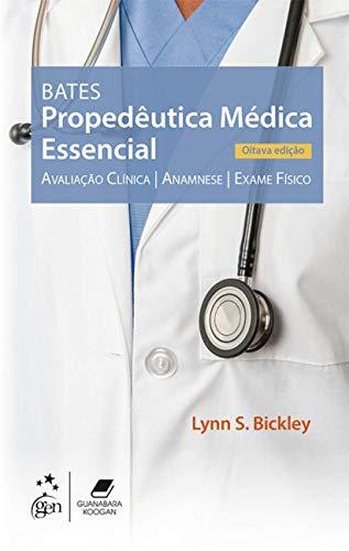 Bates - Propedêutica Médica Essencial - Avaliação clínica, anamnese, exame físico
