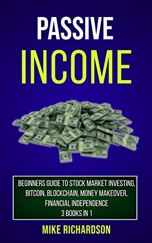 Passive Income: Beginners Guide to Stock Market Investing, Bitcoin, Blockchain, Money Makeover, Financial Independence, 3 Books in 1 (English Edition)