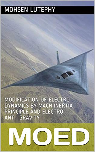 MoED: MODIFICATION OF ELECTRO DYNAMICS BY MACH INERTIA PRINCIPLE AND ELECTRO ANTI...