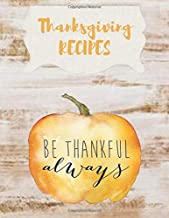 BE THANKFUL ALWAYS Thanksgiving Recipes: Simply Shabby Chic Rustic wood and Pumpkin Blank Cookbook XXL size (8.5 x 11) Recipe Journal and Organizer to write in (Recipe keeper)
