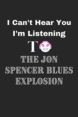 I can't hear you, I'm listening to The Jon Spencer Blues Explosion: Creative writing lined notebook/Funny Music Lovers Gifts/The Jon Spencer Blues Explosion Lovers Gifts
