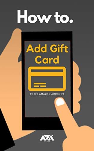 Add Gift Card to my Amazon Account: Simplified Steps on How to Redeem Gift Card to my Account with Screenshots (English Edition)
