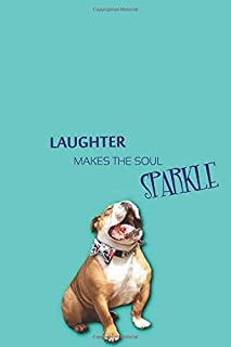 Laughter Makes the Soul Sparkle: To Do List Journal, English Bulldog / Daily Planner Notebook / Dog Design- Size: 6x9 (152mm x 228mm), 105 pages ... school, shopping lists, travel itineraries