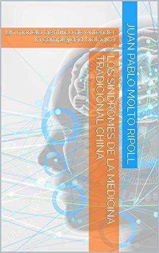Los Síndromes de la Medicina Tradicional China: Un modelo científico de entender la complejidad bi