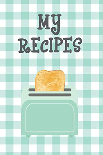 My Recipes: Teal Toaster 120 Beautiful Blank Templates Waiting To Be Filled With Your Recipes