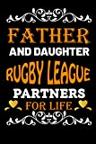 Father And Daughter Rugby league Partners For Life: Father Day Gifts Ideas For Dad Who Loves Rugby league/Blank Lined Notebook For Rugby league Lover Father OR Daughter Birthday Gift