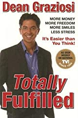 Totally Fulfilled: More Money, More Freedom, More Smiles, Less Stress Hardcover