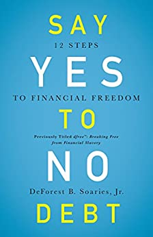 Say Yes to No Debt: 12 Steps to Financial Freedom by [DeForest B. Soaries Jr.]