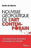 Nouvelle géopolitique de l'art contemporain - Chronique d'une domination économique et culturelle