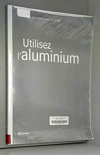 Utilisez l\'aluminium - textes des exposés présentés lors de la Journée technique du 3 novembre 1999