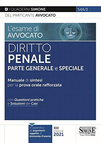 L'esame di avvocato. Diritto penale. Parte generale e speciale. Manuale di sintesi per la prova orale rafforzata. Con questioni pratiche e soluzioni dei casi