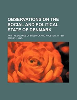 Observations on the Social and Political State of Denmark; And the Duchies of Sleswick and Holstein, in 1851
