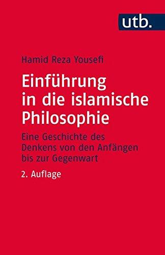 Einführung in die islamische Philosophie: Die Geschichte des Denkens von den Anfängen bis zur Gegenwart