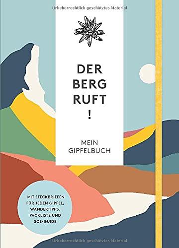 Der Berg ruft! – Mein Gipfelbuch: Mit Steckbriefen für jeden deiner Gipfel, Wandertipps, Packliste und SOS-Guide –mit Verschlussband