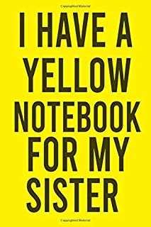 I HAVE A YELLOW NOTEBOOK FOR MY SISTER /Bone Cancer /YELLOW notebook /Personalized Notebook : Lined Notebook /100 lined pa...