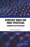 Computer Vision and Image Processing: Fundamentals and Applications