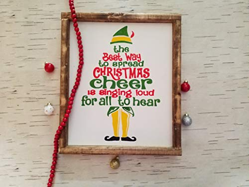 THE BEST WAY TO SPREAD CHRISTMAS CHEER, IS SINGING LOUD FOR ALL TO HEAR | ELF SAYING | CHRISTMAS WOOD SIGN | THE ELF MOVIE |