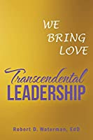 Transcendental Leadership: We Bring Love