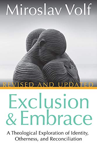 Exclusion and Embrace, Revised and Updated: A Theological Exploration of Identity, Otherness, and Reconciliation by [Miroslav Volf]