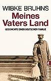 Meines Vaters Land: Geschichte einer deutschen Familie - Bruhns