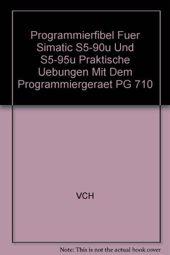 Programmierfibel Fuer Simatic S5-90u Und S5-95u Praktische Uebungen Mit Dem Programmiergeraet PG 710