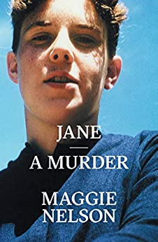 Jane: A Murder by [Maggie Nelson]