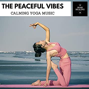 The Peaceful Vibes - Calming Yoga Music
