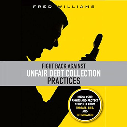 Fight Back Against Unfair Debt Collection Practices audiobook cover art