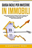 guida facile per investire in immobili: strategie di investimento immobiliare. come comprare ristrutturare vendere affittare case e creare una rendita passiva. utile per acquistare la prima casa.
